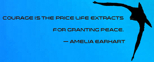 courage is the price life extracts for granting peace - amelia earhart